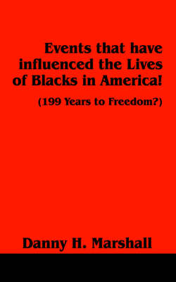 Events That Have Influenced the Lives of Blacks in America!: 199 Years to Freedom? (Paperback)