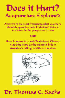 Does It Hurt? Acupuncture Explained: Answers to the Most Frequently Asked Questions about Acupuncture and Traditional Chinese Medicine (Paperback)