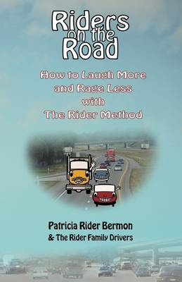 Riders on the Road: How to Laugh More and Rage Less with the Rider Method (Paperback)