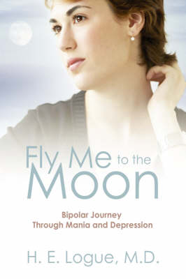 Fly Me to the Moon: Bipolar Journey Through Mania and Depression (Hardback)