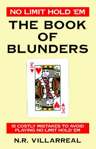No Limit Hold 'em: The Book of Blunders - 15 Costly Mistakes to Avoid While Playing No Limit Texas Hold 'em (Paperback)