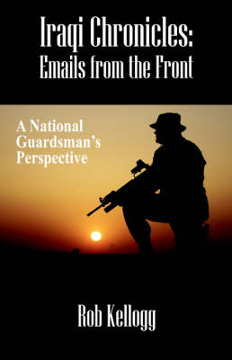 Iraqi Chronicles: Emails from the Front - A National Guardsman's Perspective (Paperback)