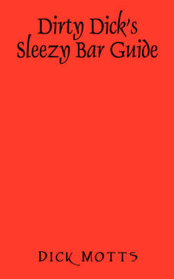 Dirty Dick's Sleezy Bar Guide (Paperback)