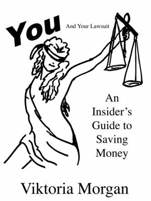 You and Your Lawsuit: An Insider's Guide to Saving Money (Paperback)