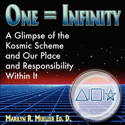 One = Infinity: A Glimpse of the Grand Kosmic Scheme and Our Place and Responsibility Within It (Paperback)