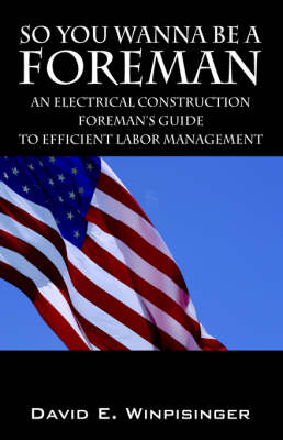 So You Wanna Be a Foreman: An Electrical Construction Foreman's Guide to Efficient Labor Management (Paperback)