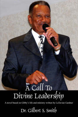 A Call to Devine Leadership: A Novel Based on Gibby's Life and Ministry Written by Latavian Gardner (Paperback)