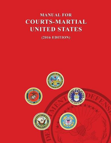 Manual for Courts-Martial, United States 2016 Edition - Manual for Courts-Martial (Paperback)