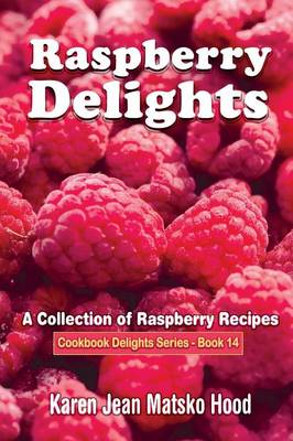 Raspberry Delights Cookbook: A Collection of Raspberry Recipes - Cookbook Delights 14 (Paperback)