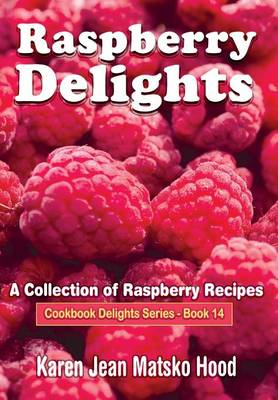 Raspberry Delights Cookbook: A Collection of Raspberry Recipes - Cookbook Delights 14 (Hardback)
