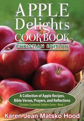 Apple Delights Cookbook, Christian Edition (Hardback)