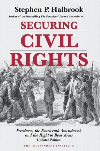 Securing Civil Rights: Freedmen, the Fourteenth Amendment, and the Right to Bear Arms (Paperback)