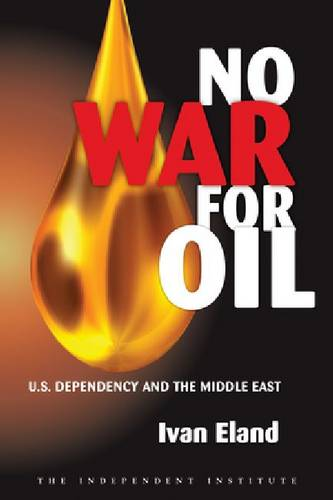 No War for Oil: U.S. Dependency and the Middle East (Hardback)