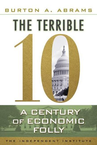 The Terrible 10: A Century of Economic Folly (Paperback)