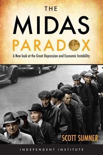 The Midas Paradox: A New Look at the Great Depression and Economic Instability (Hardback)