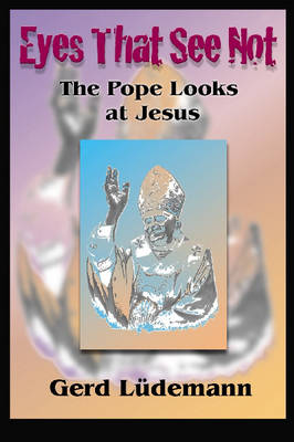 Eyes That See Not: The Pope Looks at Jesus (Paperback)