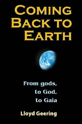 Coming Back to Earth: From Gods, to God, to Gaia (Paperback)