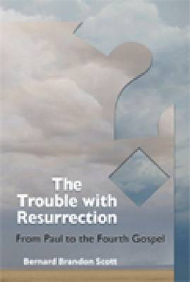 The Trouble with Resurrection: From Paul to the Fourth Gospel (Paperback)