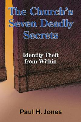 The Church's Seven Deadly Secrets: Identity Theft from Within (Paperback)