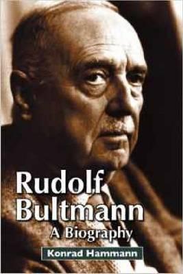 Rudolf Bultmann: A Biography (Hardback)