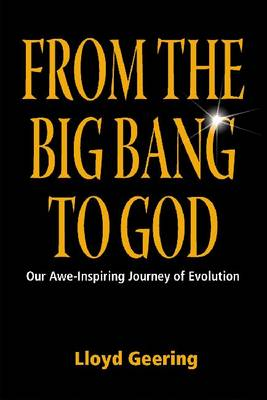 From the Big Bang to God: Our Awe-Inspiring Journey of Evolution (Paperback)