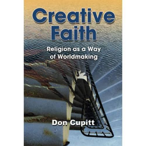 Creative Faith: Religion as a Way of Worldmaking (Paperback)