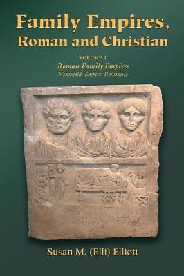 Family Empires, Roman and Christian: Volume I of Roman Family Empires: Household, Empire, Resistance (Paperback)