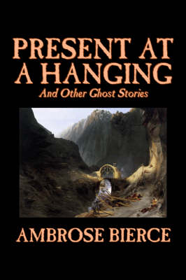 Present at a Hanging and Other Ghost Stories (Hardback)