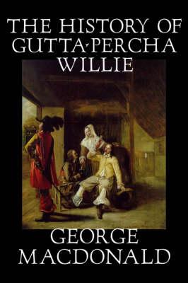 The History of Gutta-Percha Willie (Hardback)