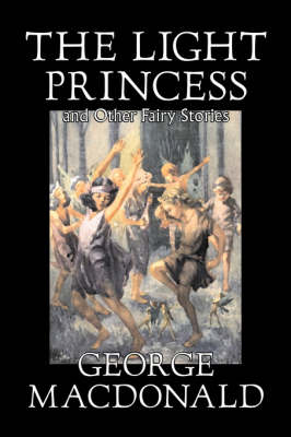 The Light Princess and Other Fairy Stories (Hardback)