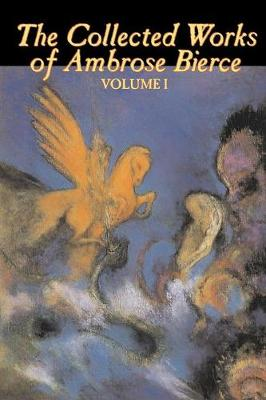 The Collected Works of Ambrose Bierce, Vol. I (Paperback)