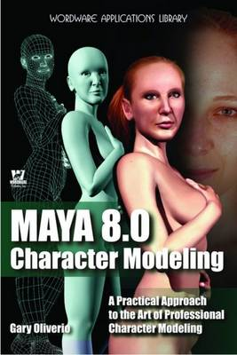 Maya 8.0 Character Modeling: A Practical Approach to the Art of Professional Character Modeling (Paperback)