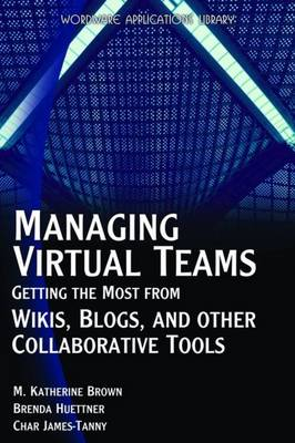 Managing Virtual Teams: Getting the Most from Wikis, Blogs and Other Collaborative Tools (Paperback)