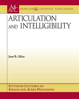 Articulation and Intelligibility - Synthesis Lectures on Speech and Audio Processing (Paperback)