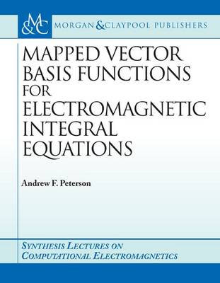 Mapped Vector Basis Functions for Electromagnetic Integral Equations - Synthesis Lectures on Computational Electromagnetics (Paperback)