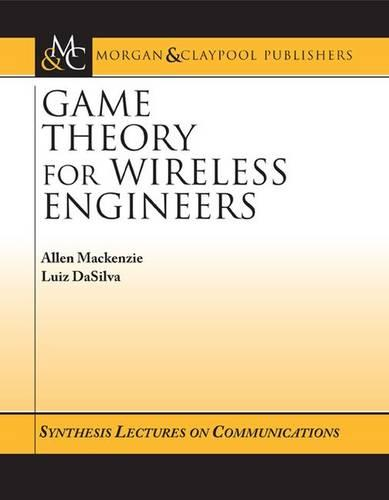 Game Theory for Wireless Engineers - Synthesis Lectures on Communications (Paperback)