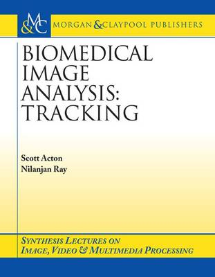 Biomedical Image Analysis: Tracking - Synthesis Lectures on Image, Video, and Multimedia Processing (Paperback)