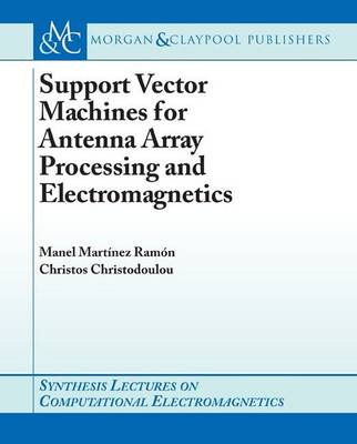 Support Vector Machines for Antenna Array Processing and Electromagnetics - Synthesis Lectures on Computational Electromagnetics (Paperback)