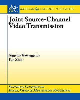 Joint Source-Channel Video Transmission - Synthesis Lectures on Image, Video, and Multimedia Processing (Paperback)