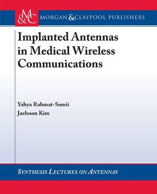 Implanted Antennas in Medical Wireless Communications - Synthesis Lectures on Antennas (Paperback)
