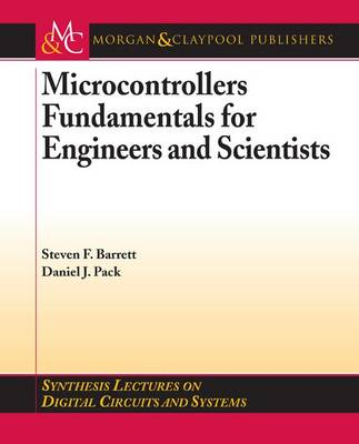 Microcontrollers Fundamentals for Engineers and Scientists - Synthesis Lectures on Digital Circuits and Systems (Paperback)