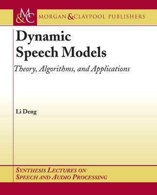 Dynamic Speech Models: Theory, Algorithms, and Applications - Synthesis Lectures on Speech and Audio Processing (Paperback)