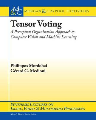 Tensor Voting: A Perceptual Organization Approach to Computer Vision and Machine Learning - Synthesis Lectures on Image, Video, and Multimedia Processing (Paperback)