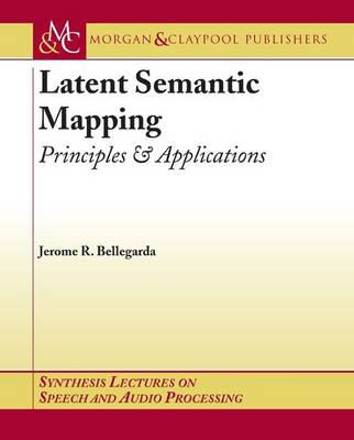 Latent Semantic Mapping: Principles and Applications - Synthesis Lectures on Speech and Audio Processing (Paperback)