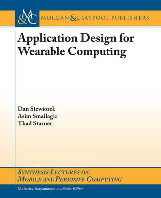 Application Design for Wearable Computing - Synthesis Lectures on Mobile and Pervasive Computing (Paperback)