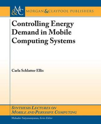 Controlling Energy Demand in Mobile Computing Systems - Synthesis Lectures on Mobile and Pervasive Computing (Paperback)