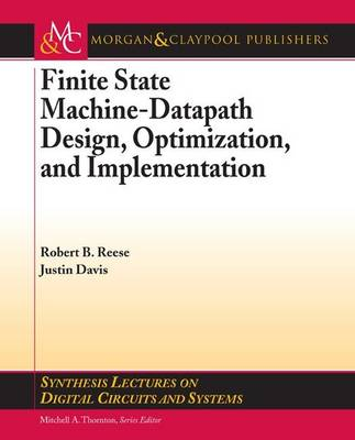 Finite State Machine Datapath Design, Optimization, and Implementation - Synthesis Lectures on Digital Circuits and Systems (Paperback)