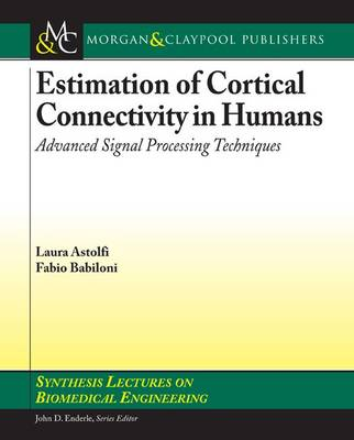 Estimation of Cortical Connectivity in Humans: Advanced Signal Processing Techniques - Synthesis Lectures on Biomedical Engineering (Paperback)