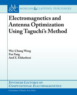 Electromagnetics and Antenna Optimization using Taguchi's Method - Synthesis Lectures on Computational Electromagnetics (Paperback)