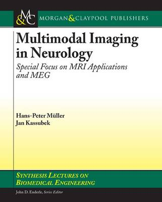 Multimodal Imaging in Neurology: Special Focus on MRI Applications and MEG - Synthesis Lectures on Biomedical Engineering (Paperback)